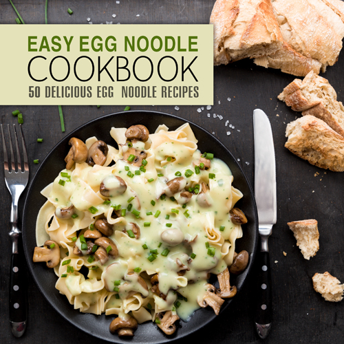 Easy Egg Noodle Cookbook